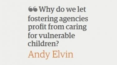 Andy Elvin - Profit Making Fostering Agencies